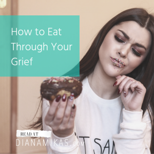 How To Eat Through Your Grief