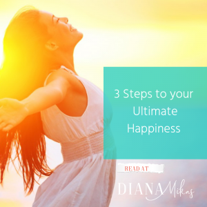 The 3 Steps to Your Ultimate Happiness