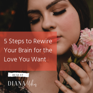 5 Steps to Rewire Your Brain for the Love You Want