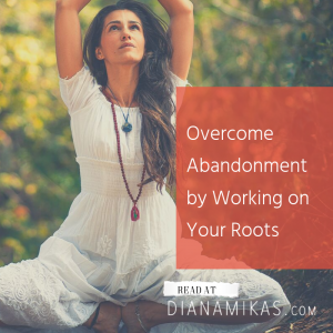 Overcome Abandonment by Working on Your Roots