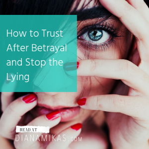 How to Trust After Betrayal and Stop the Lying