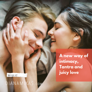 A new way of intimacy, Tantra and juicy love