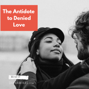 The Antidote to Denied Love